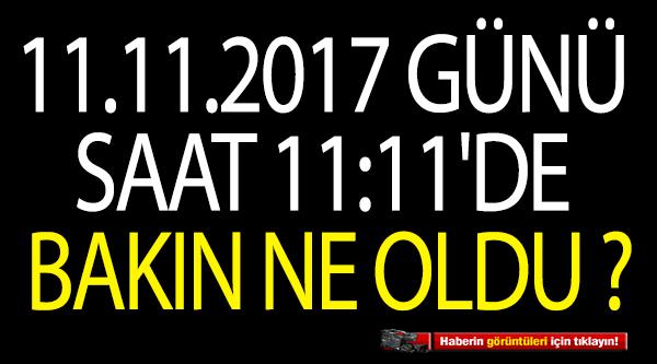 11.11.2017 GÜNÜ SAAT 11.11'DE BAKIN NE OLDU?