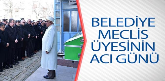 BELEDİYE MECLİS ÜYESİNİN ACI GÜNÜ