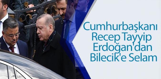 CUMHURBAŞKANI RECEP TAYYİP ERDOĞAN'DAN BİLECİK'E SELAM