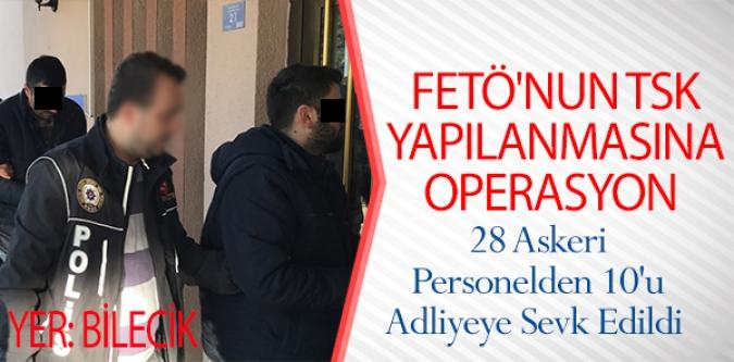 BİLECİK'TE FETÖ'NUN TSK YAPILANMASINA OPERASYON
