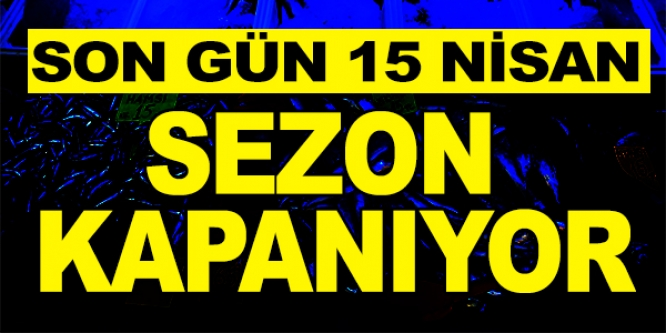 15 NİSAN'DA SEZON KAPANIYOR