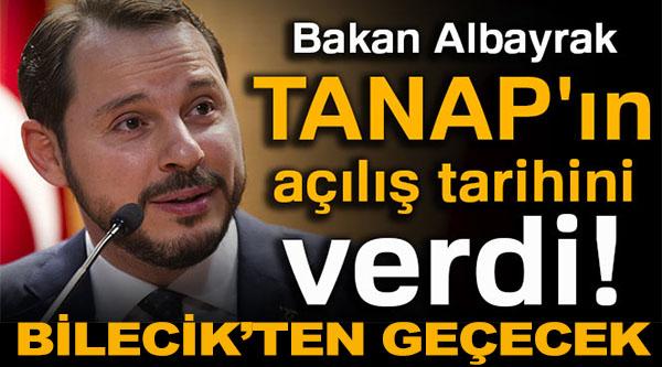 BAKAN ALBAYRAK TANAP'IN AÇILIŞ TARİHİNİ VERDİ!