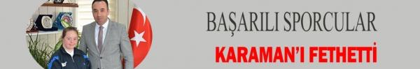 BAŞARILI SPORCULAR KARAMAN'I FETHETTİ