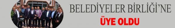 BELEDİYELER BİRLİĞİ'NE ÜYE OLDU