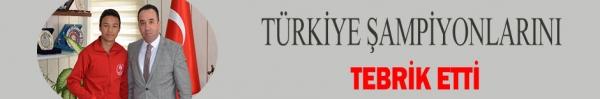 TÜRKİYE ŞAMPİYONLARINI TEBRİK ETTİ