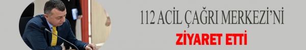 112 ACİL ÇAĞRI MERKEZİ'Nİ ZİYARET ETTİ