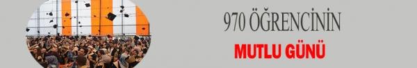 970 ÖĞRENCİNİN MUTLU GÜNÜ
