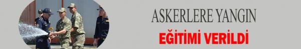 ASKERLERE YANGIN EĞİTİMİ VERİLDİ