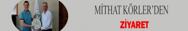 MİTHAT KÖRLER'DEN ZİYARET