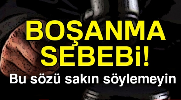 BOŞANMA SEBEBİ !