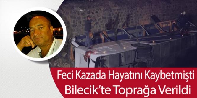 AFYON'DAKİ OTOBÜS KAZASINDA HAYATINI KAYBETMİŞTİ; BİLECİK'TE TOPRAĞA VERİLDİ.