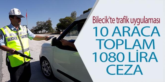 BİLECİK'TE 10 ARACA TOPLAM 1080 LİRA CEZA