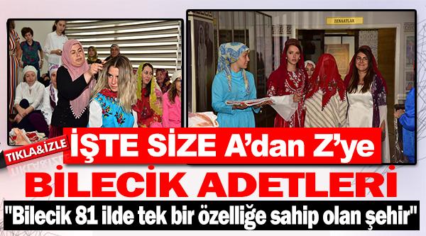 İŞTE SİZE A'DAN Z'YE BİLECİK ADETLERİ