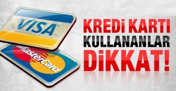 KREDİ KARTI KULLANANLAR DİKKAT !