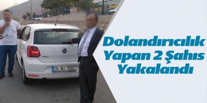 DOLANDIRICILIK YAPAN 2 ŞAHIS YAKALANDI