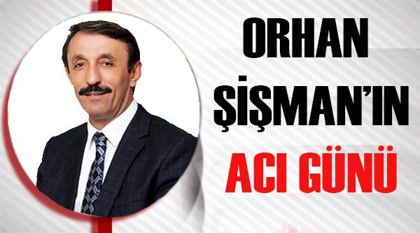 ORHAN ŞİŞMAN'IN ACI GÜNÜ