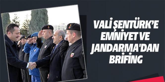 VALİ ŞENTÜRK'E, EMNİYET VE JANDARMADAN BİLGİ