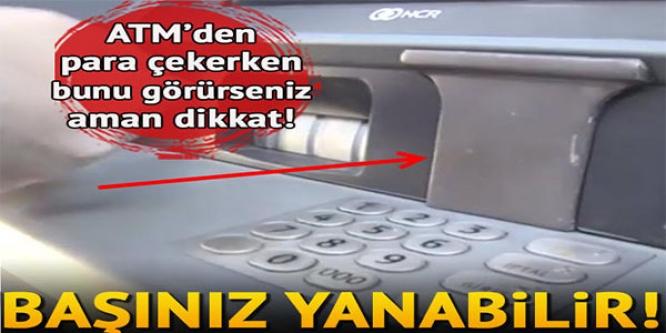 ATM'DEN PARA ÇEKERKEN DİKKAT !