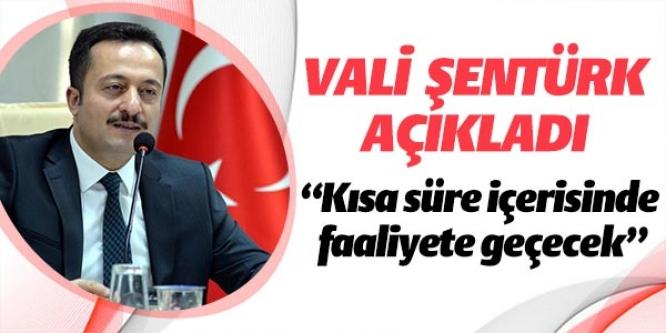 VALİ ŞENTÜRK AÇIKLADI