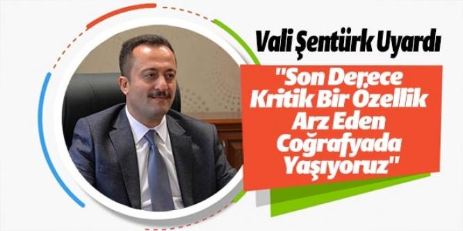 VALİ ŞENTÜRK UYARDI