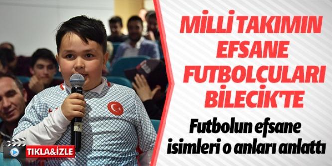 MİLLİ TAKIMIN EFSANE FUTBOLCULARI BİLECİK'TE