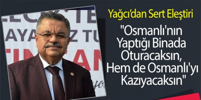 YAĞCI'DAN SERT ELEŞTİRİ
