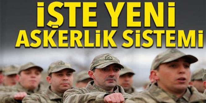 İŞTE YENİ ASKERLİK SİSTEMİ !