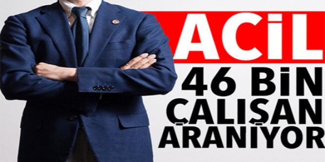 ACİL 46 BİN ÇALIŞAN ARANIYOR