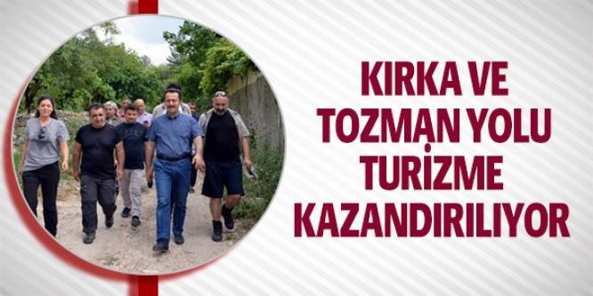 KIRKA VE TOZMAN YOLU TURİZME KAZANDIRILIYOR