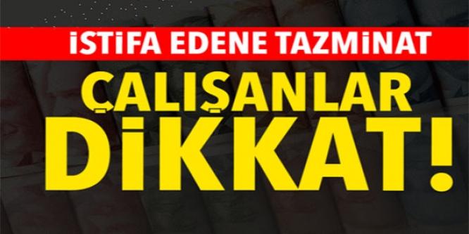 İSTİFA EDENE TAZMİNAT !