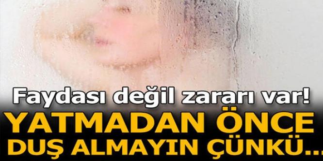 YATMADAN ÖNCE DUŞ ALMAYIN!