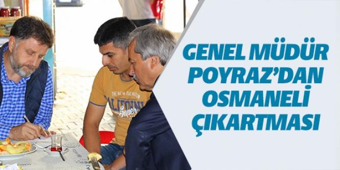 GENEL MÜDÜR POYRAZ'DAN OSMANELİ ÇIKARTMASI