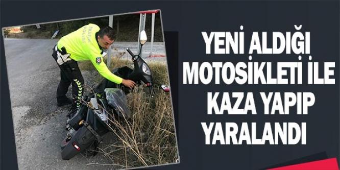 YENİ ALDIĞI MOTOSİKLETİ İLE KAZA YAPTI