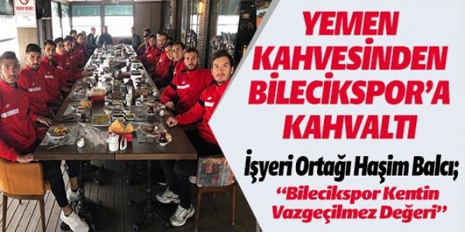 YEMEN KAHVESİ'NDEN BİLECİKSPOR'A KAHVALTI