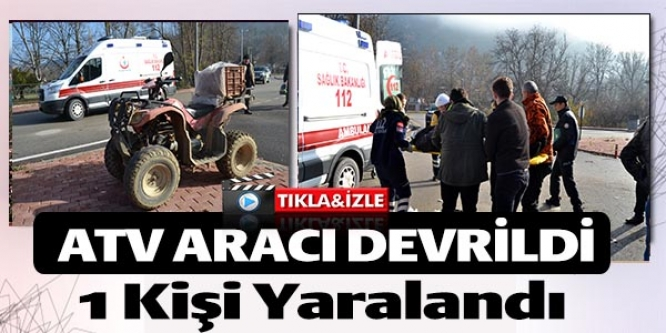 ATV ARACI DEVRİLDİ, 1 KİŞİ YARALANDI