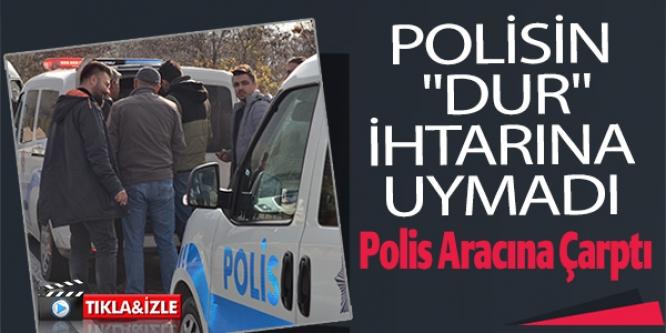 "POLİSİN ""DUR"" İHTARINA UYMADI"