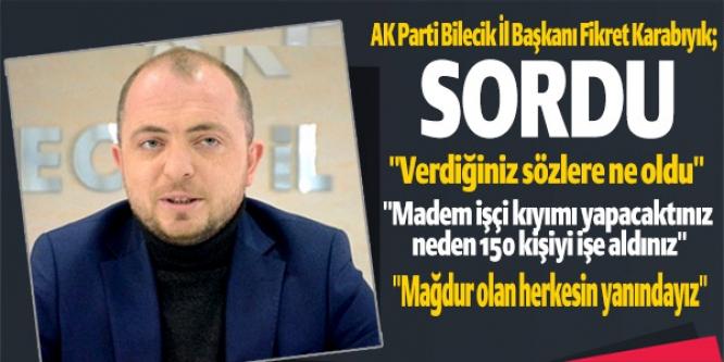 AK PARTİ BİLECİK İL BAŞKANI FİKRET KARABIYIK SORDU !