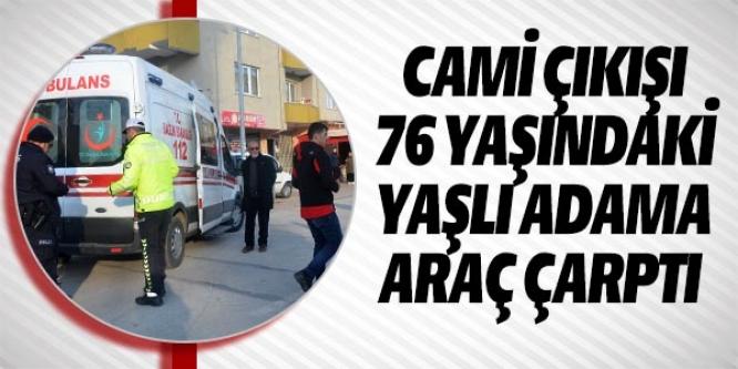 CAMİ ÇIKIŞI 76 YAŞINDAKİ YAŞLI ADAMA ARAÇ ÇARPTI