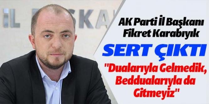 AK PARTİ İL BAŞKANI KARABIYIK'TAN TEPKİ GELDİ