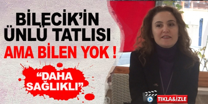 BİLECİK'E ÖZGÜ BİR TATLI