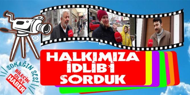 HALKIMIZA İDLİB'İ  SORDUK