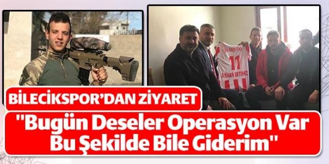 BİLECİKSPOR'DAN ZİYARET ''BUGÜN DESELER OPERASYON VAR BU ŞEKİLDE BİLE GİDERİM''