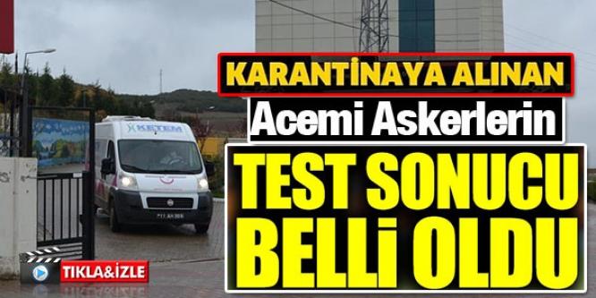 ACEMİ ASKERLERİN TEST SONUCU BELLİ OLDU