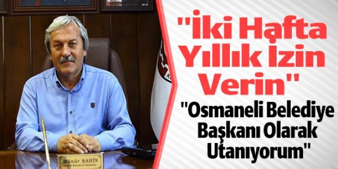 """""""OSMANELİ BELEDİYE BAŞKANI OLARAK UTANIYORUM"""""""