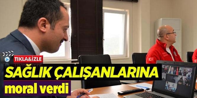 SAĞLIK ÇALIŞANLARINA VİDEO KONFERANSLA MORAL VERİLDİ