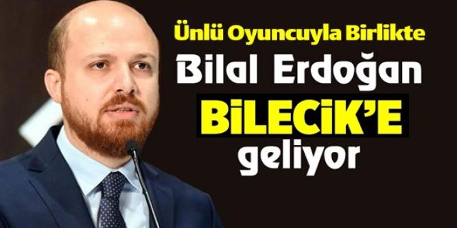 BİLAL ERDOĞAN BİLECİK'E GELİYOR