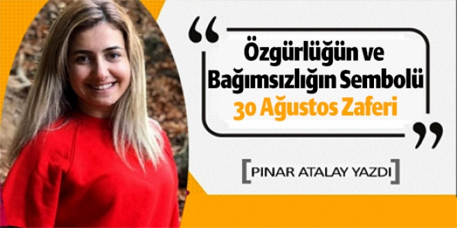 ''ÖZGÜRLÜĞÜN VE BAĞIMSIZLIĞIN SEMBOLÜ''30 AĞUSTOS ZAFERİ