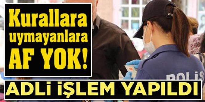 KURALLARA UYMAYANLARA AF YOK! ADLİ İŞLEM YAPILDI!