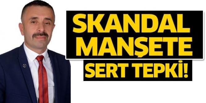 SKANDAL MANŞETE SERT TEPKİ