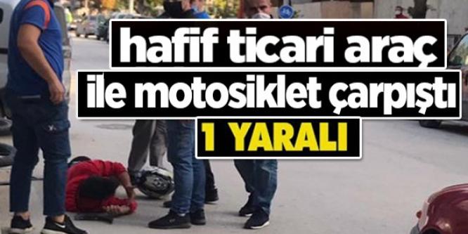 HAFİF TİCARİ ARAÇ İLE MOTOSİKLET ÇARPIŞTI, 1 KİŞİ YARALANDI